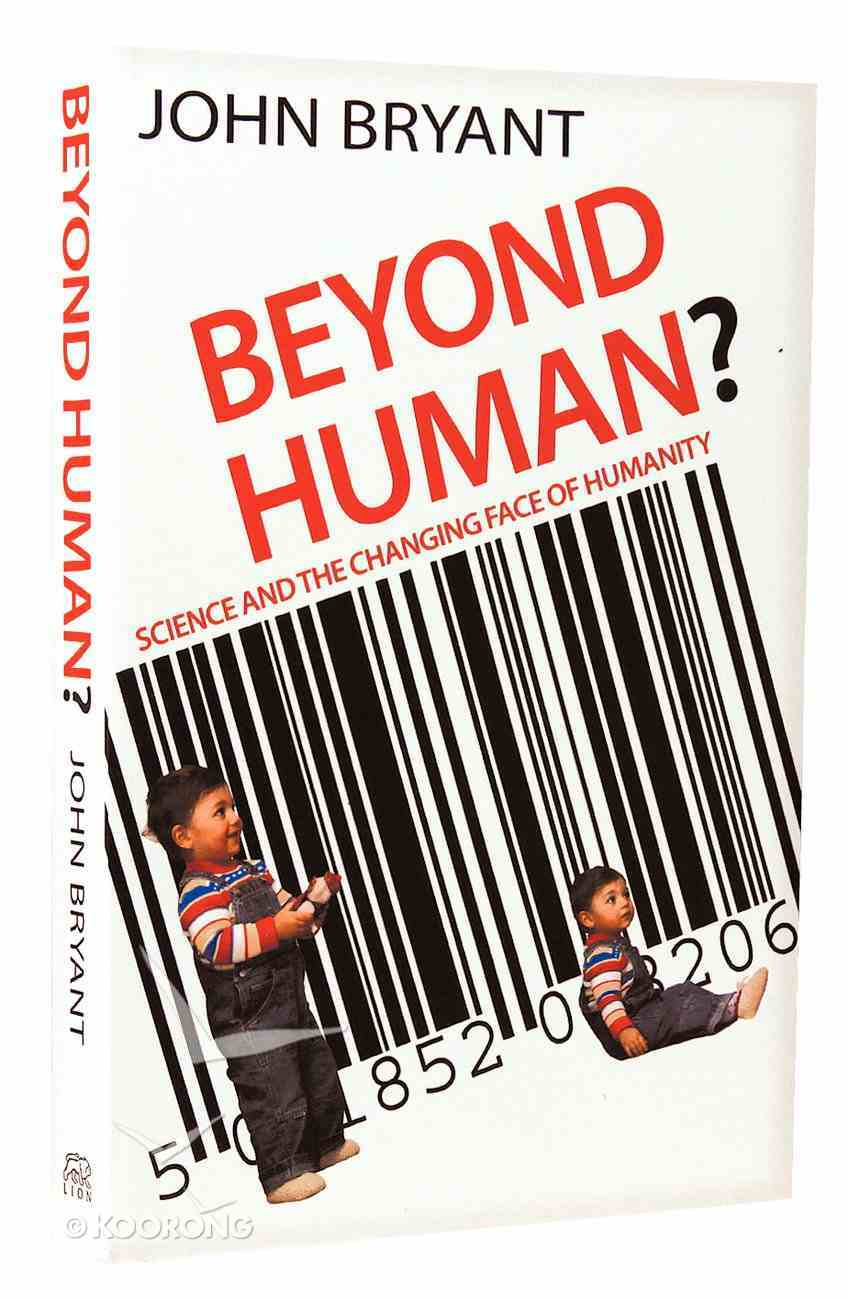 Beyond Human: Science and the Changing Face of Humanity Paperback