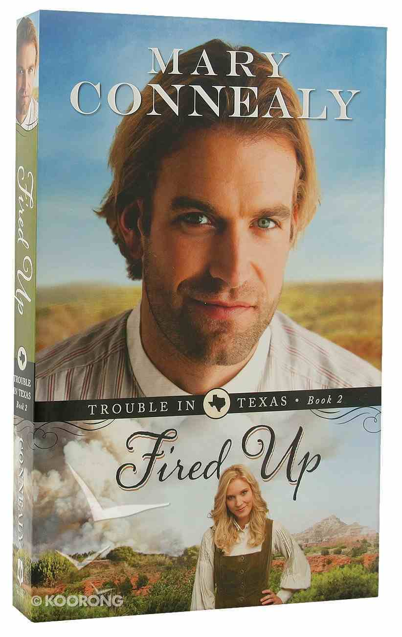 Fired Up (#02 in Trouble In Texas Series) Paperback