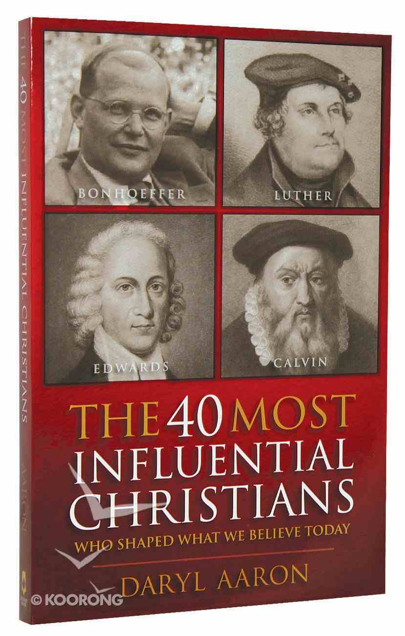 The 40 Most Influential Christians Who Shaped What We Believe Today Paperback