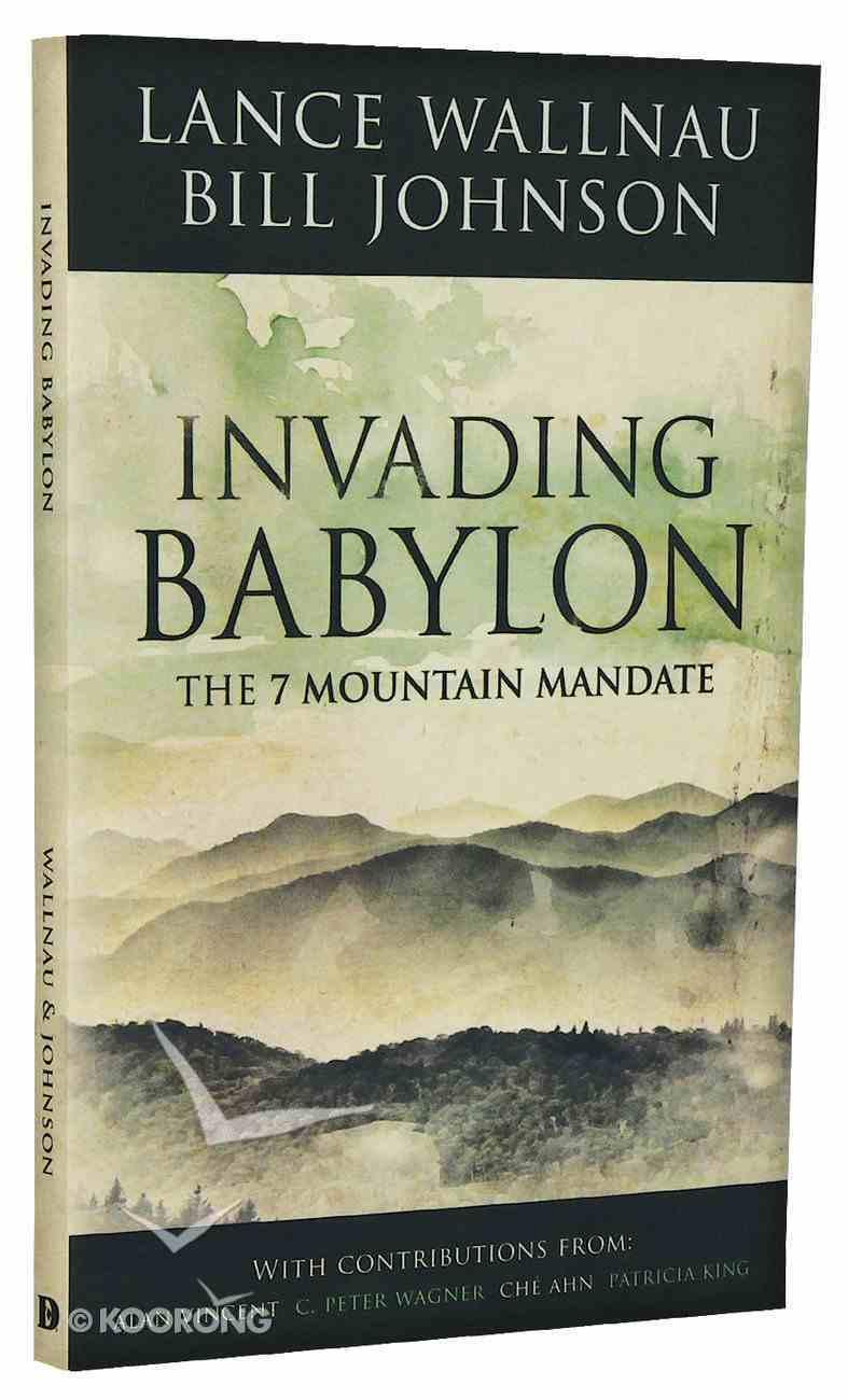 Invading Babylon: The 7 Mountain Mandate Paperback