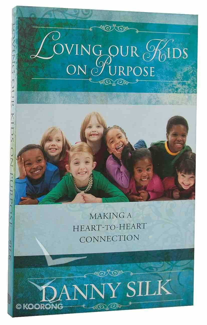 Loving Our Kids on Purpose: Making a Heart to Heart Connection Paperback