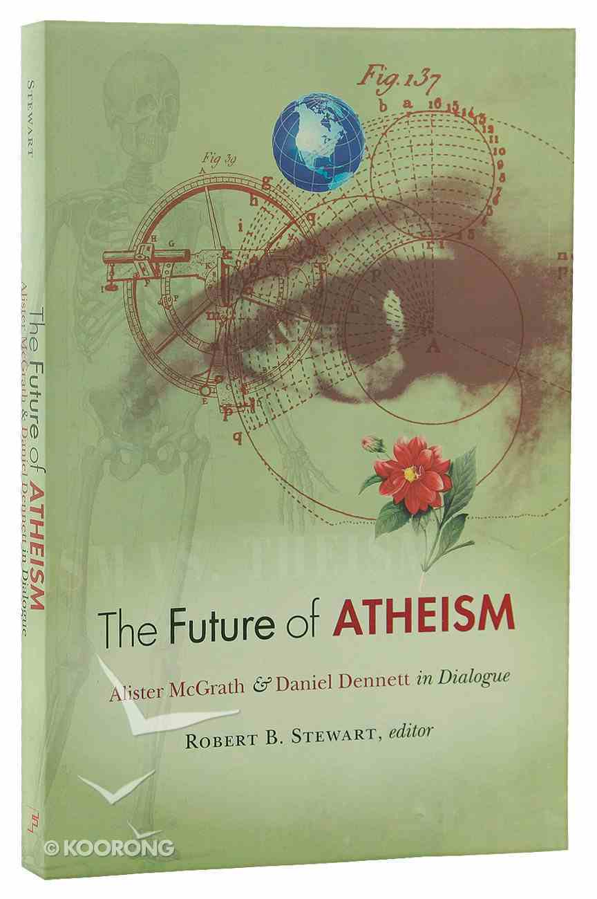 The Future of Atheism: Alister Mcgrath and Daniel Dennett in Dialogue Paperback