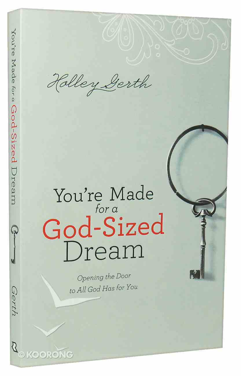 You're Made For a God-Sized Dream: Opening the Door to All God Has For You Paperback