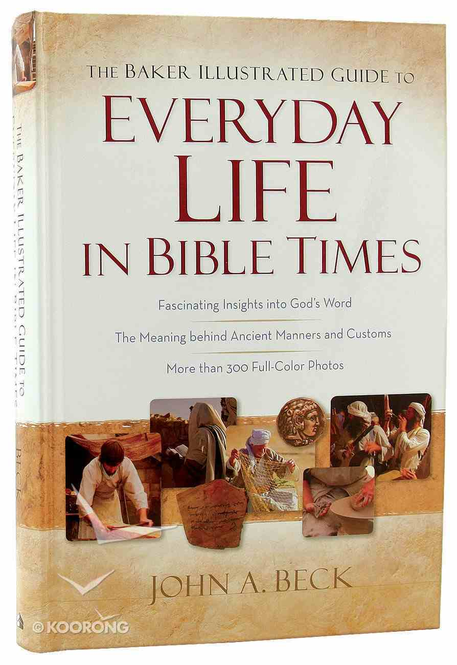 The Baker Illustrated Guide to Everyday Life in Bible Times Hardback