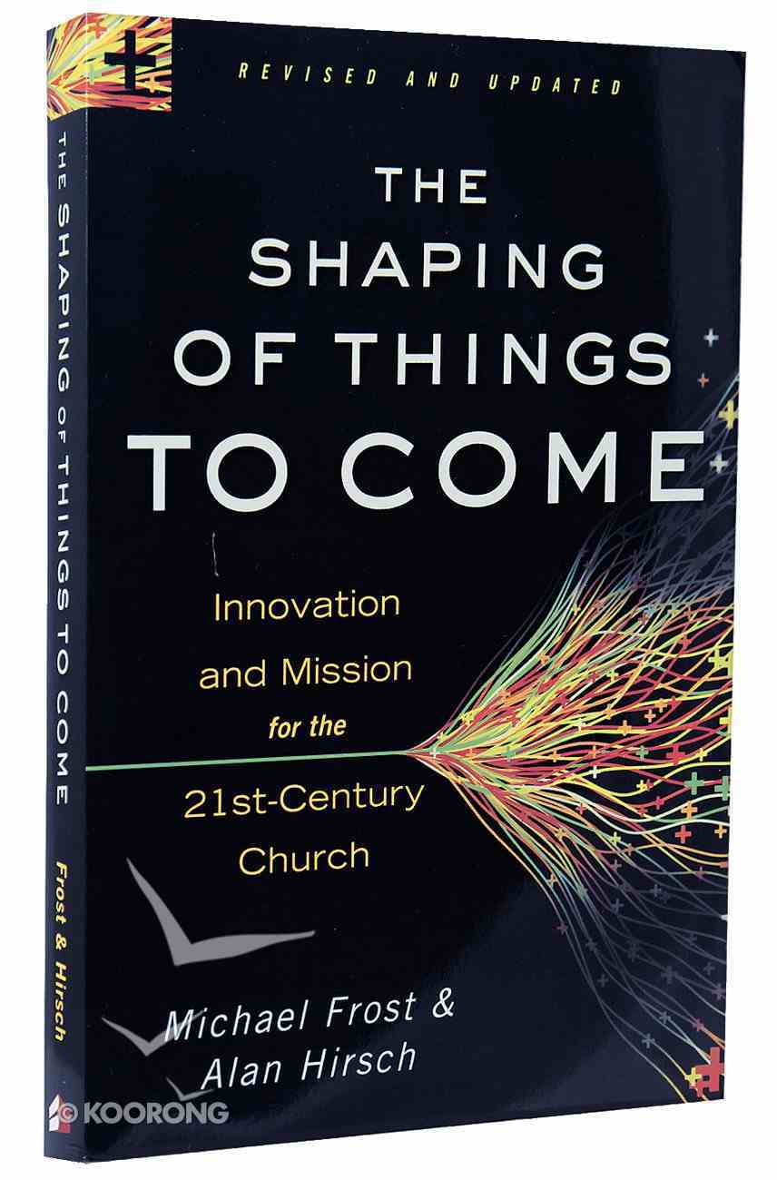 The Shaping of Things to Come: Innovation and Mission For the 21St Century Church (And Edition) Paperback