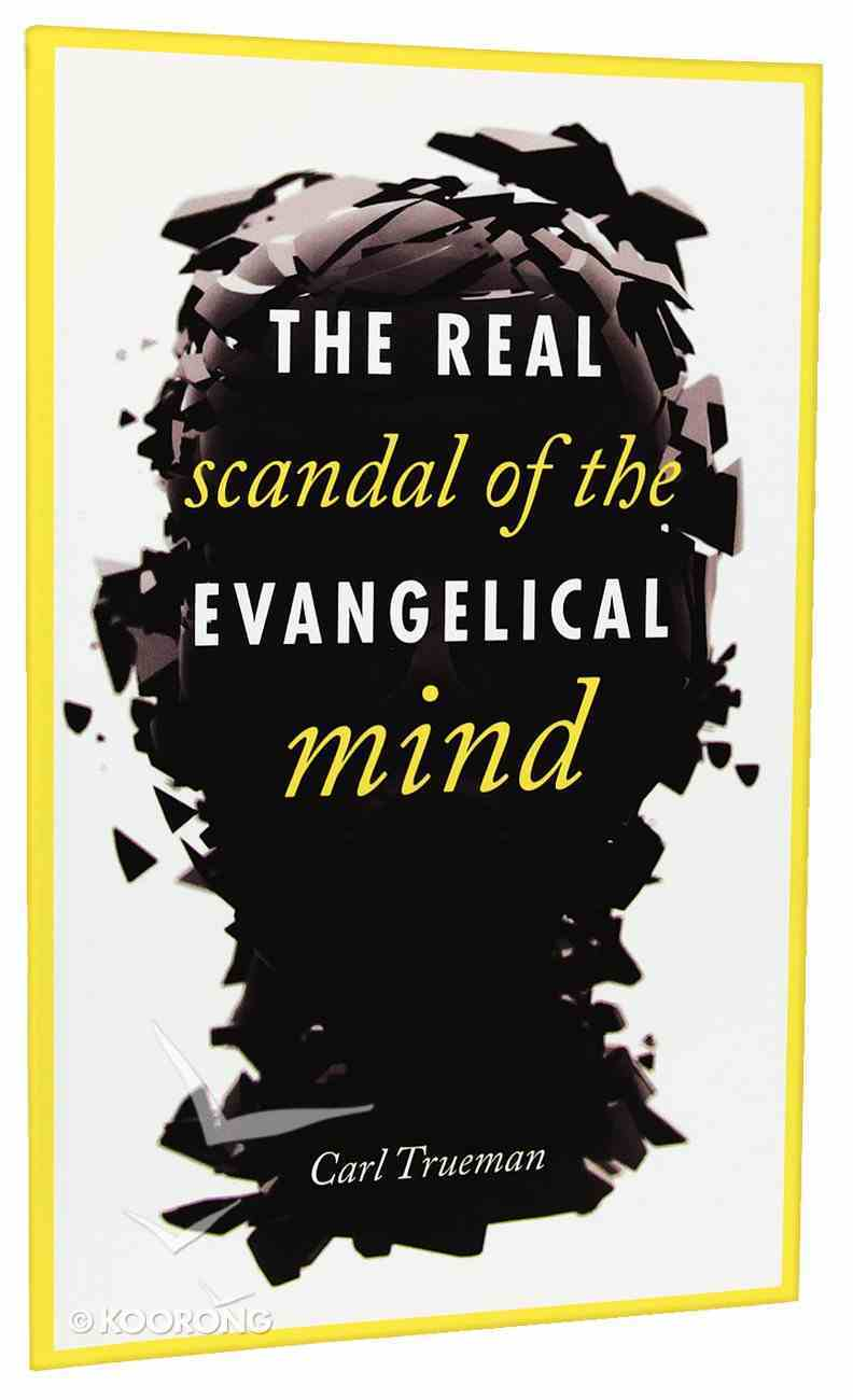 The Real Scandal of the Evangelical Mind Paperback