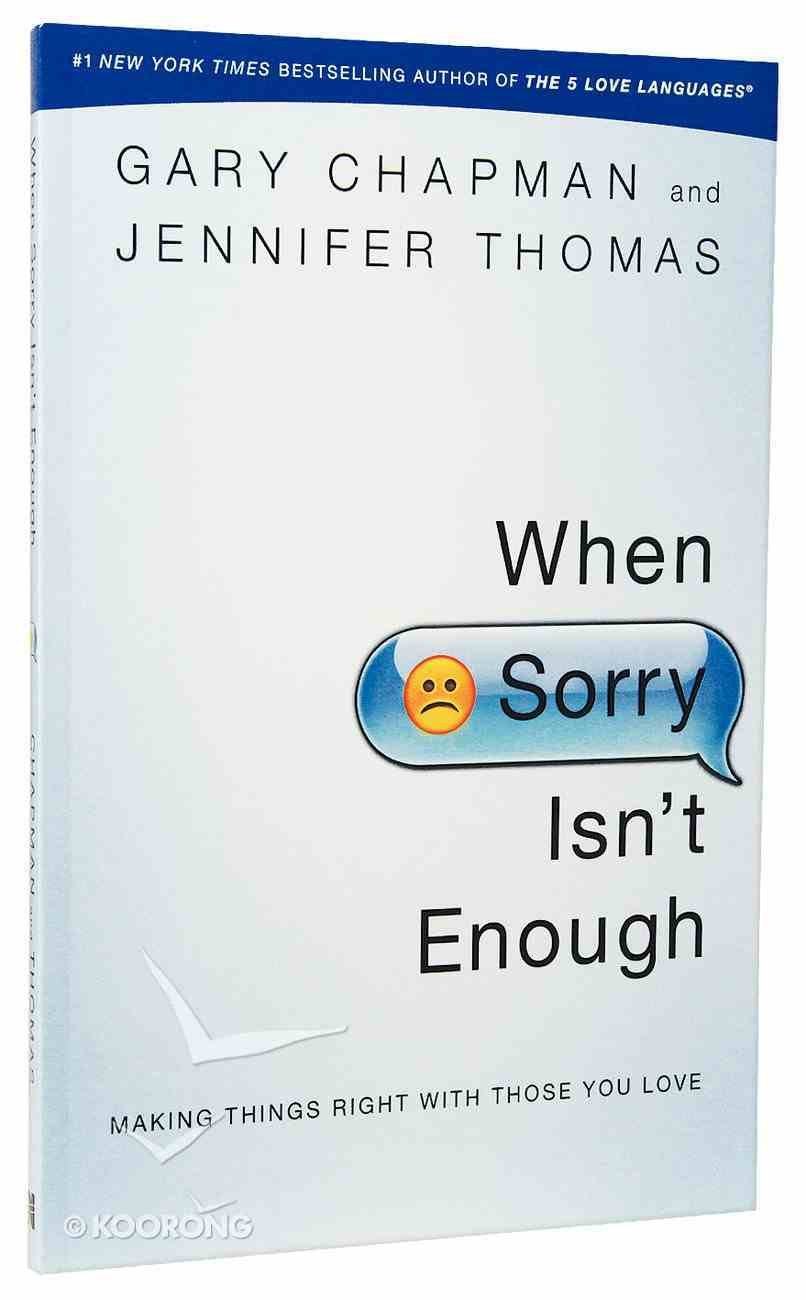When Sorry Isn't Enough - Making Things Right With Those You Love Paperback