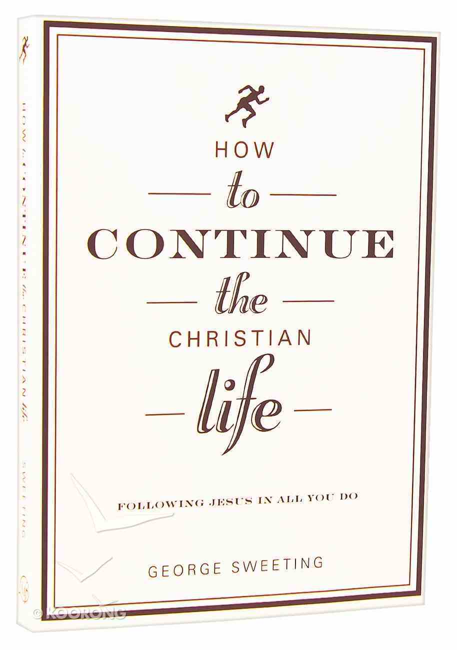 How to Continue the Christian Life Paperback
