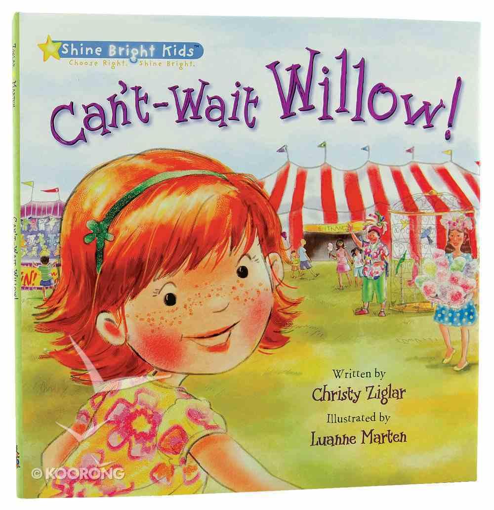 Can't-Wait Willow! (Shine Bright Kids Series) Hardback