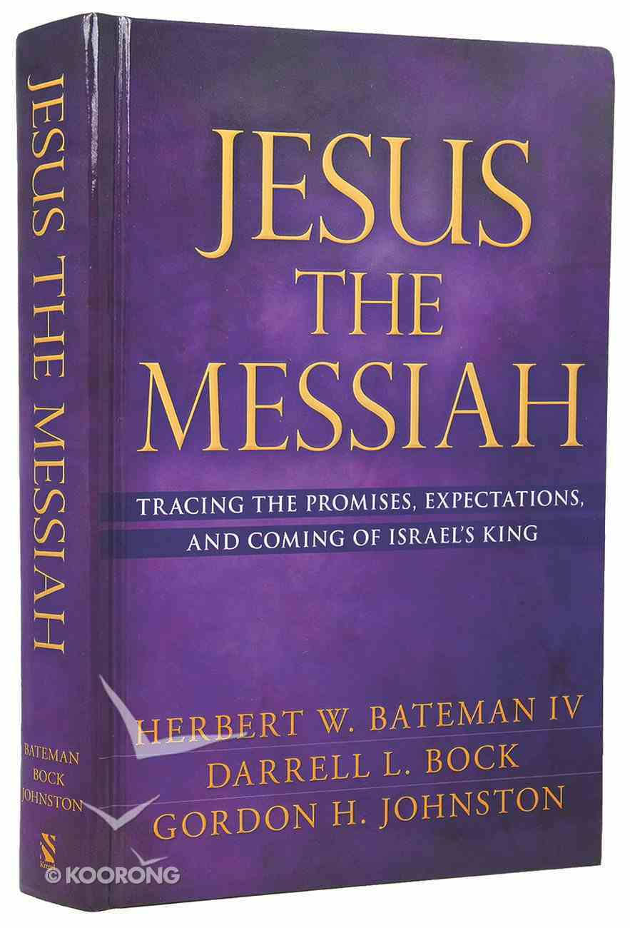 Jesus the Messiah: Tracing the Promises, Expectations, and Coming of Israel's King Hardback