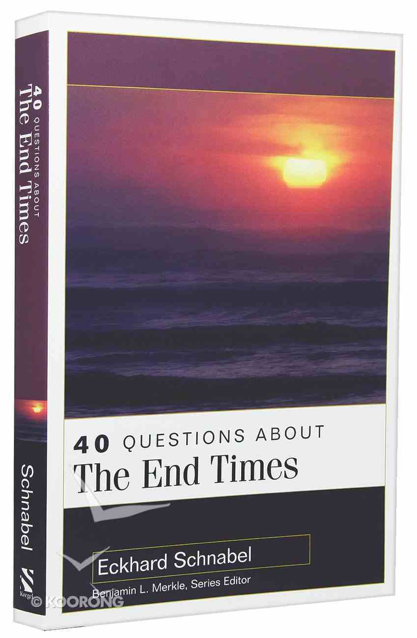 40 Questions About the End Times (40 Questions Series) Paperback