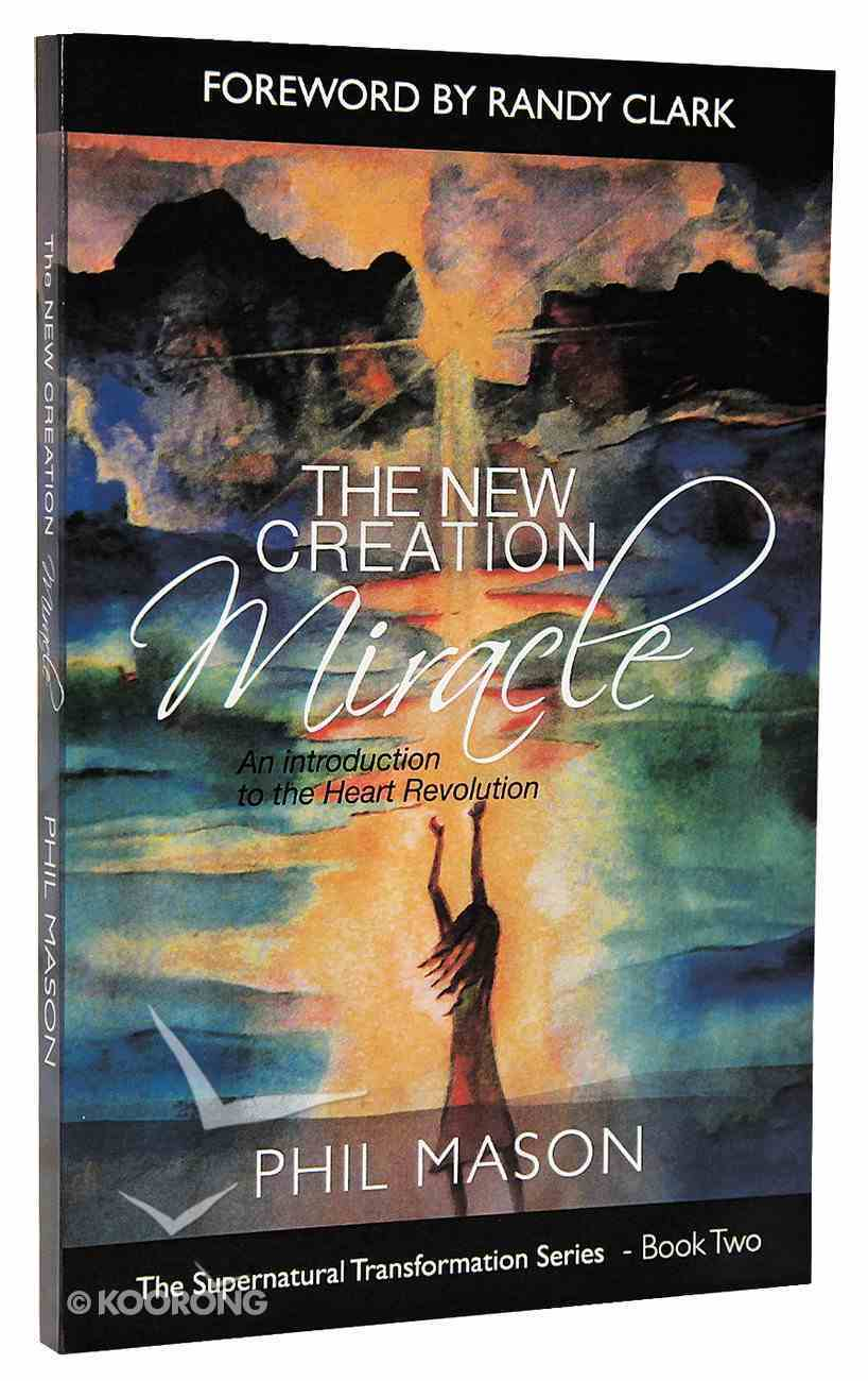 The New Creation Miracle (#02 in Supernatural Transformation Series) Paperback