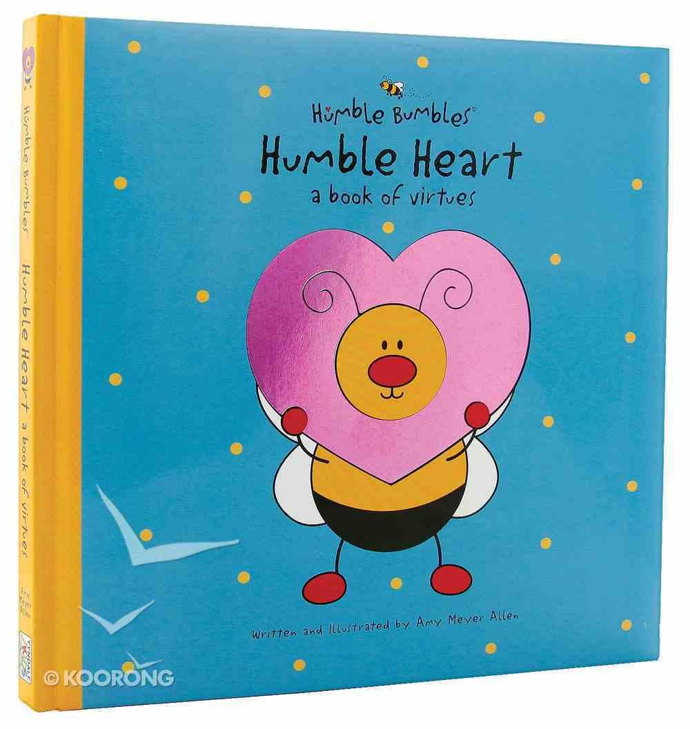 Humble Bumbles: Humble Heart - a Book of Virtues Hardback