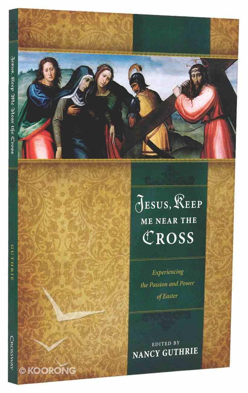Jesus, Keep Me Near the Cross Paperback