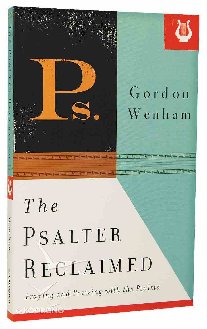 The Psalter Reclaimed: Praying and Praising With the Psalms Paperback