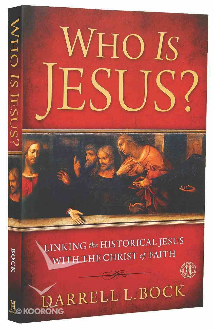 Who is Jesus? Linking the Historical Jesus With the Christ of Faith Paperback