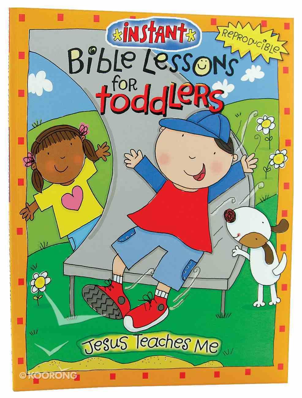 Jesus Teaches Me (Reproducible, Ages 1-3) (Instant Bible Lessons Series) Paperback