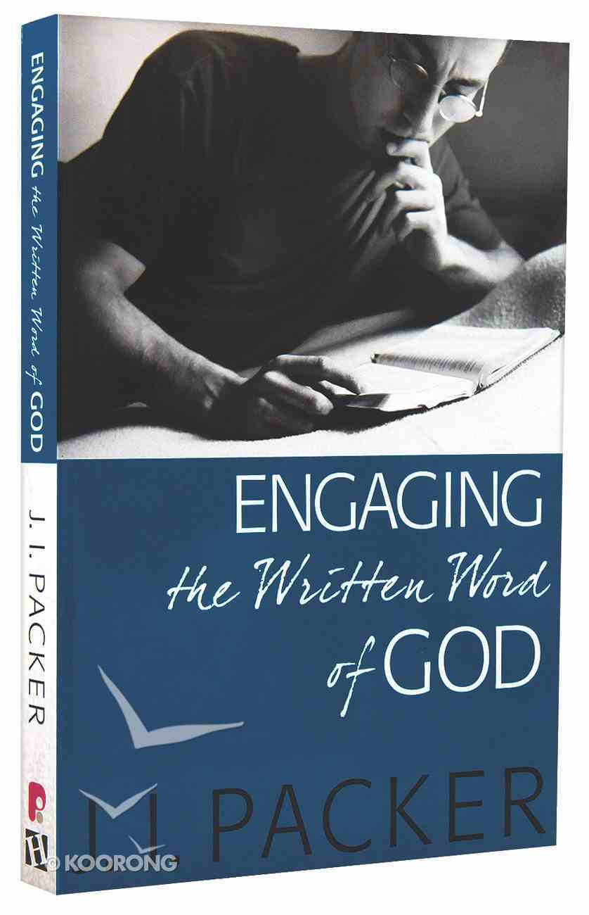 Engaging the Written Word of God (Collected Shorter Writings Of J I Packer Series) Paperback