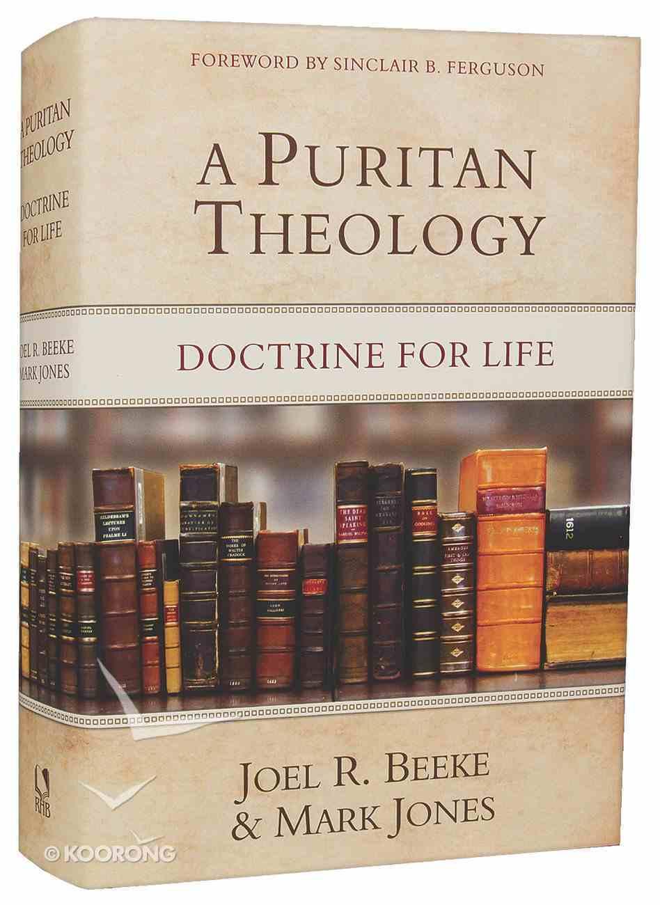 A Puritan Theology: Doctrine For Life Hardback