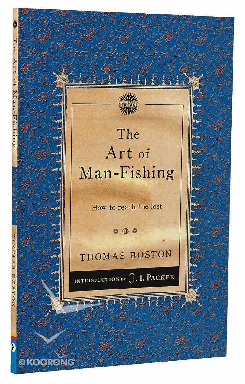 Art of Man Fishing, The: How to Reach the Lost (Christian Heritage Puritan Series) Paperback