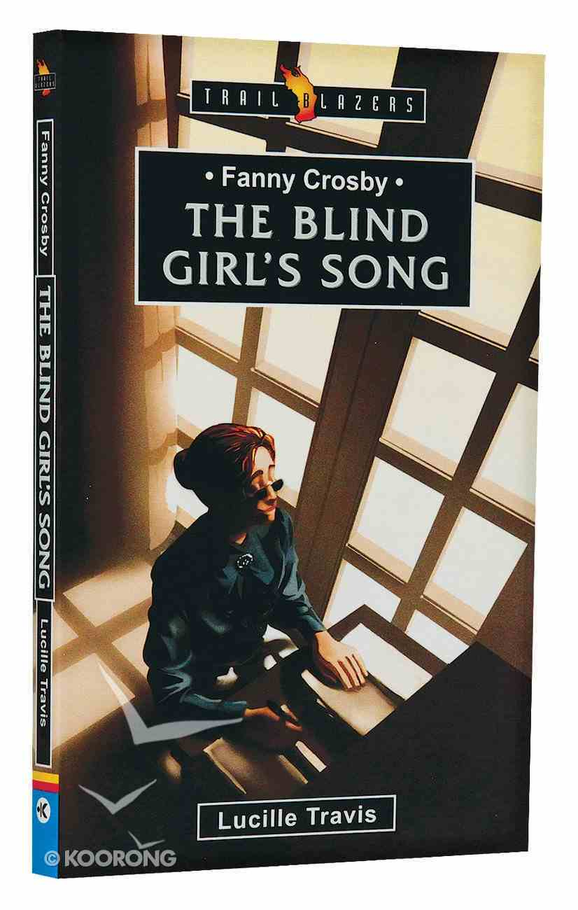 Fanny Crosby - the Blind Girl's Song (Trail Blazers Series) Mass Market