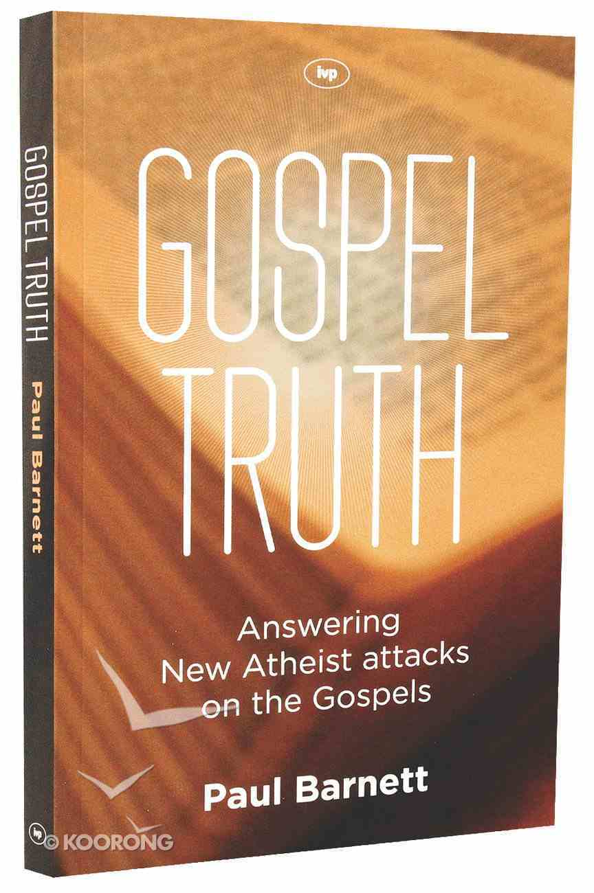 Gospel Truth: Answering New Atheist Attacks on the Gospels Paperback