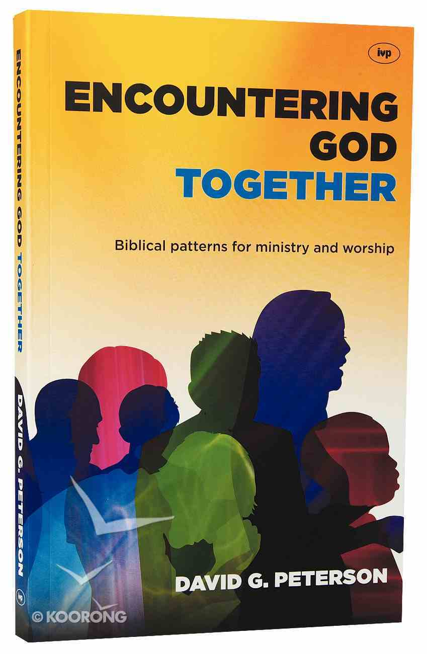 Encountering God Together: Biblical Patterns For Ministry and Worship Paperback