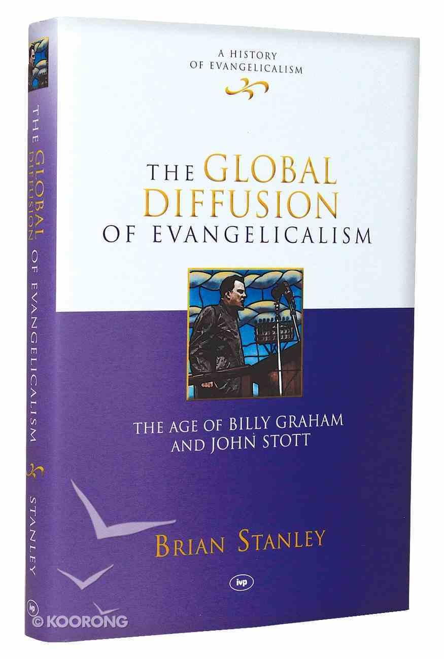 Global Diffusion of Evangelicalism (#05 in History Of Evangelicalism Series) Hardback
