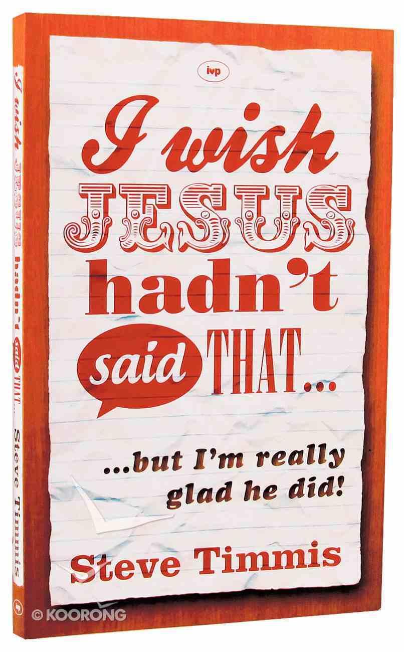 I Wish Jesus Hadn't Said That... Paperback