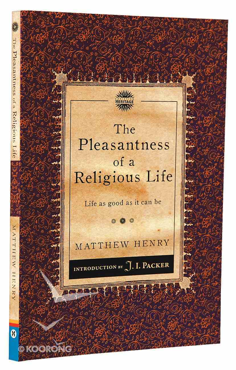 Pleasantness of a Religious Life, The: Life as Good as It Can Be (Christian Heritage Puritan Series) Paperback