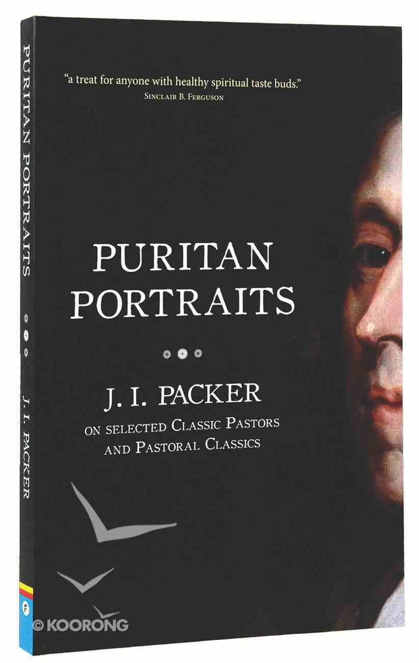 Puritan Portraits: J I Packer on Some Classic Pastors and Pastoral Classics PB Large Format