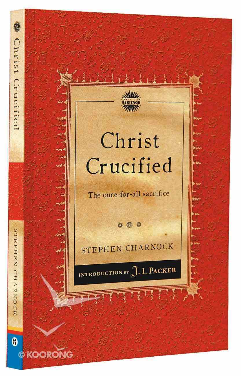 Christ Crucified: The Once-For-All Sacrifice (Christian Heritage Puritan Series) Paperback
