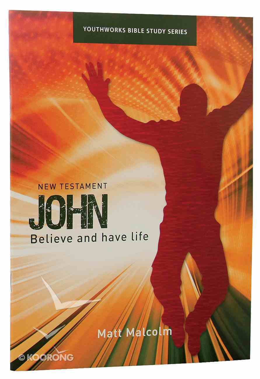 John, Believe and Have Life (Youthworks Bible Study Series) Paperback