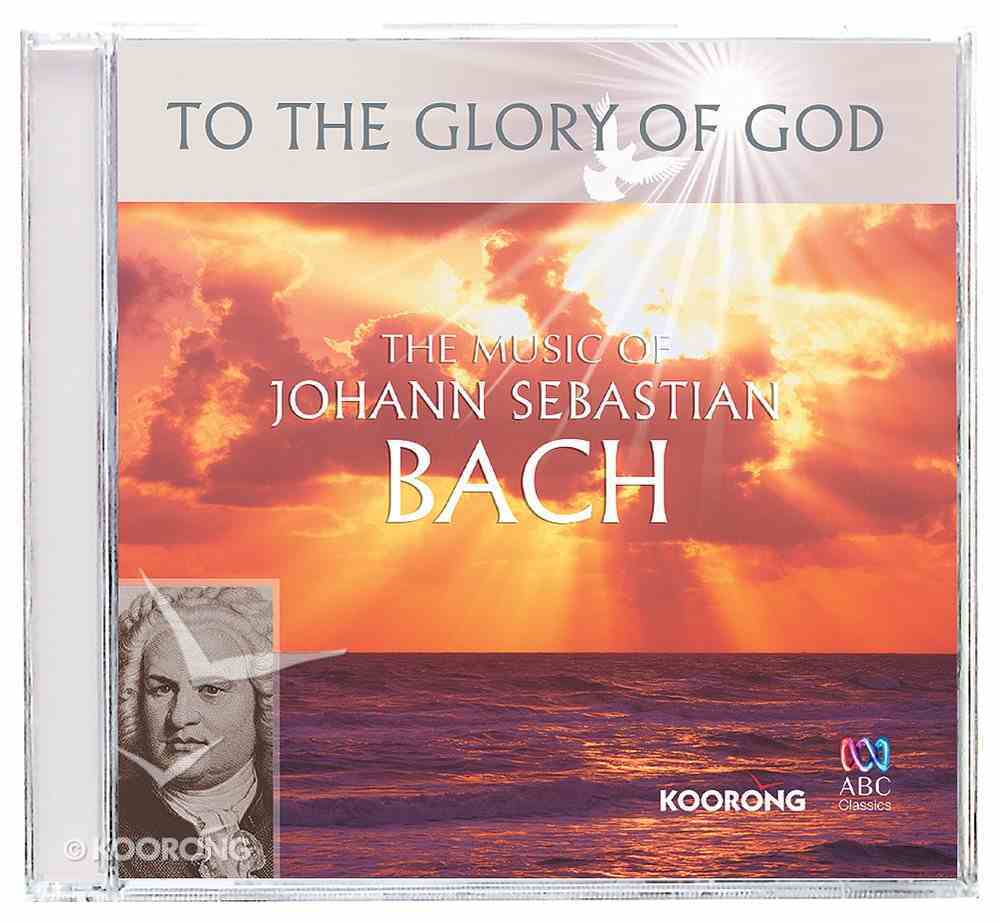 The Music of Bach (To The Glory Of God Series) CD
