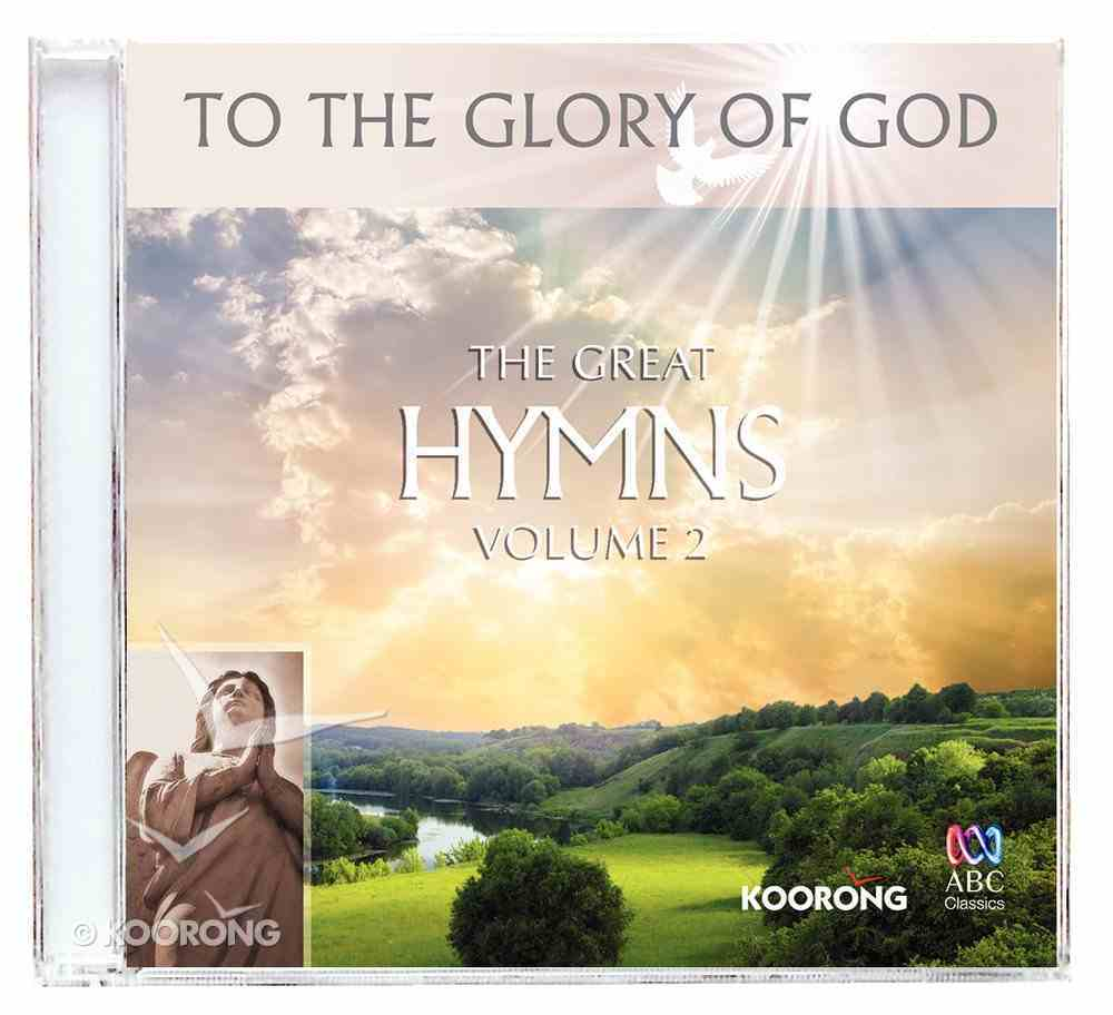 The Great Hymns - Volume 2 (To The Glory Of God Series) CD