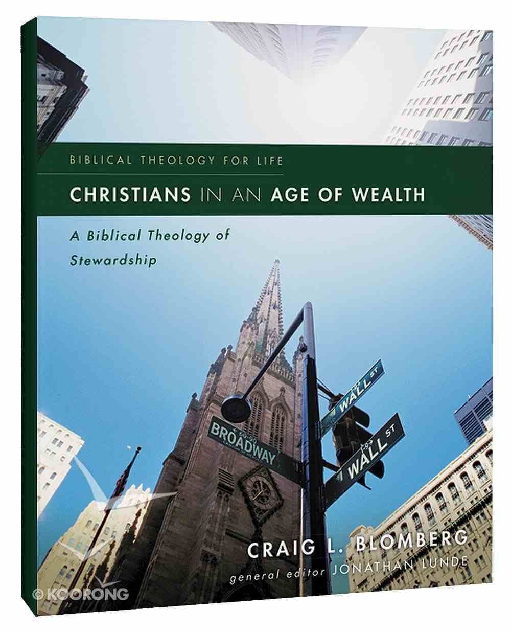 Christians in An Age of Wealth: A Biblical Theology of Stewardship (Biblical Theology For Life Series) Paperback