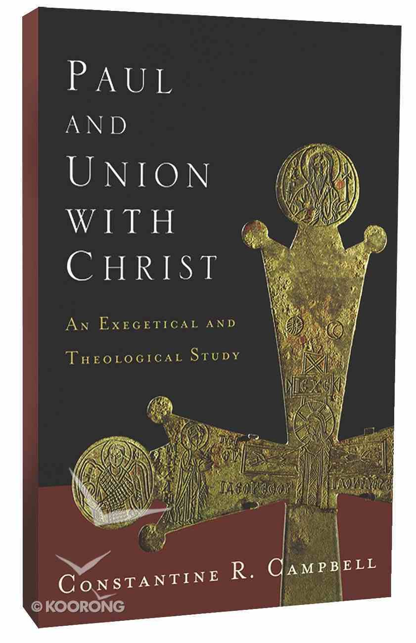 Paul and Union With Christ: An Exegetical and Theological Study Paperback
