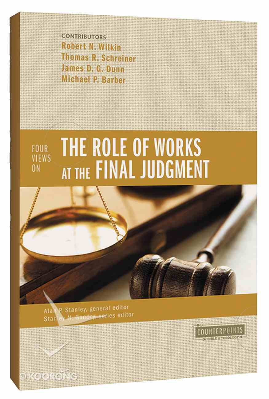 Four Views on the Role of Works At the Final Judgment (Counterpoints Series) Paperback