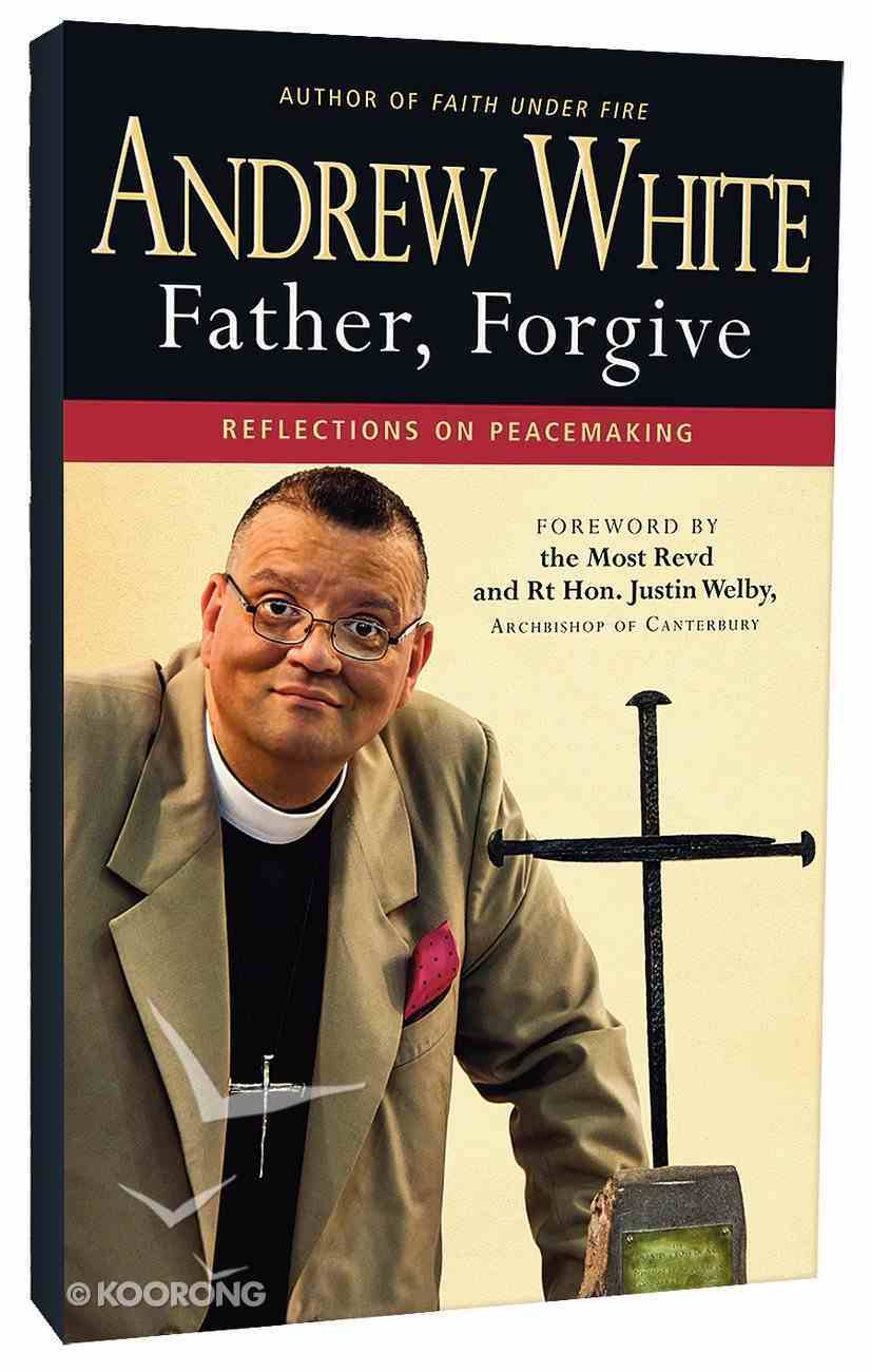 Father, Forgive: Lessons on Peacemaking Paperback