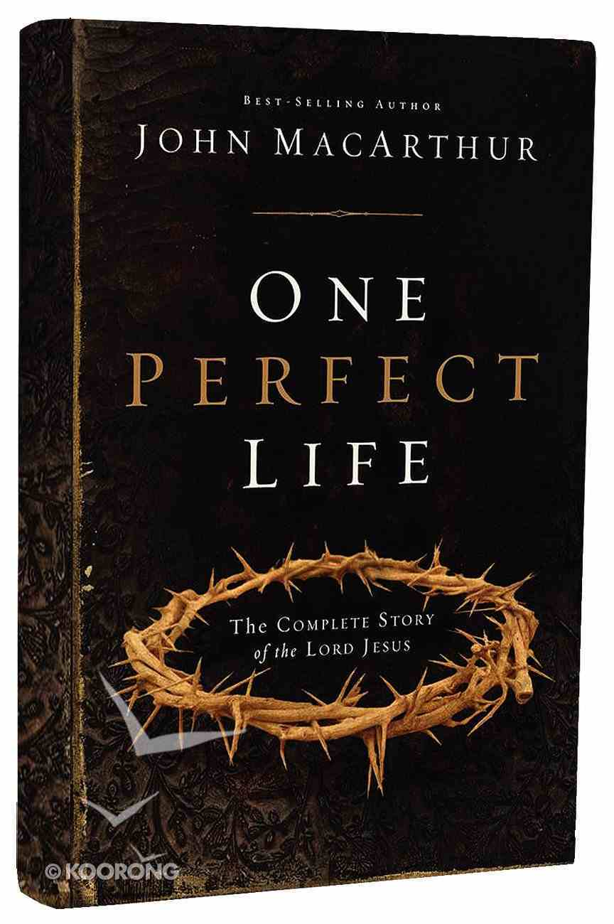 One Perfect Life: The Complete Story of the Lord Jesus Hardback