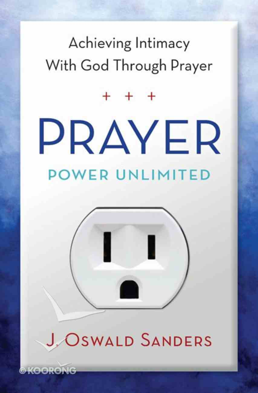 Prayer Power Unlimited: Achieving Intimacy With God Paperback