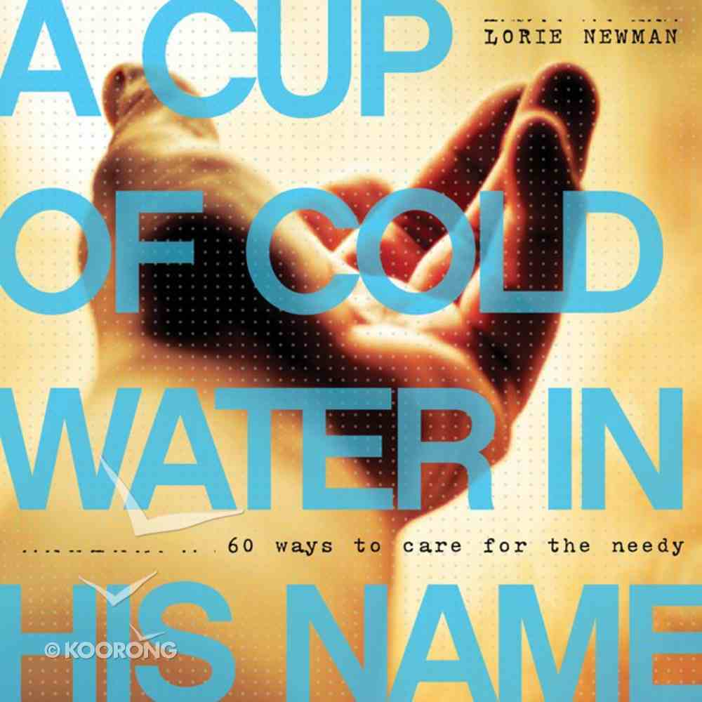 Cup of Cold Water Given in His Name: 60 Ways to Help the Needy Paperback