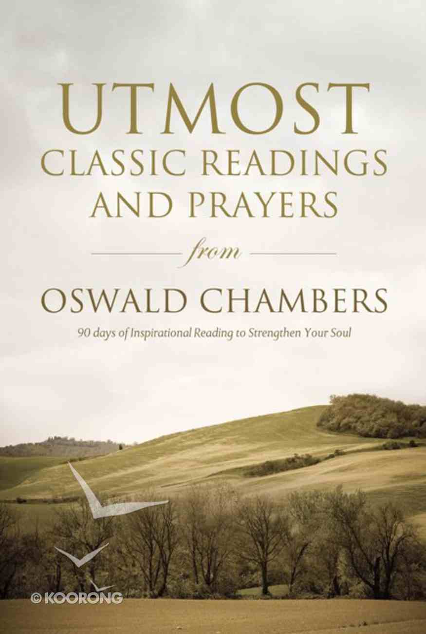 Utmost: Classic Readings and Prayers From Oswald Chambers Paperback