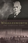 Wigglesworth: The Complete Story (Ebook)
