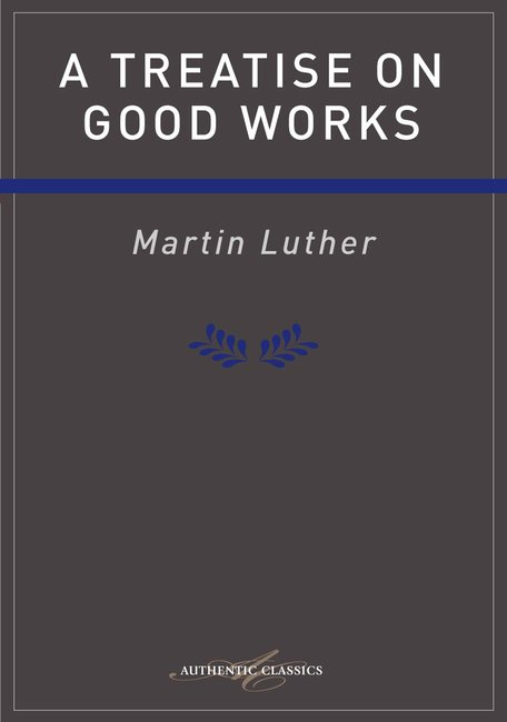Product: Treatise On Good Works Luther (Ebook) Image