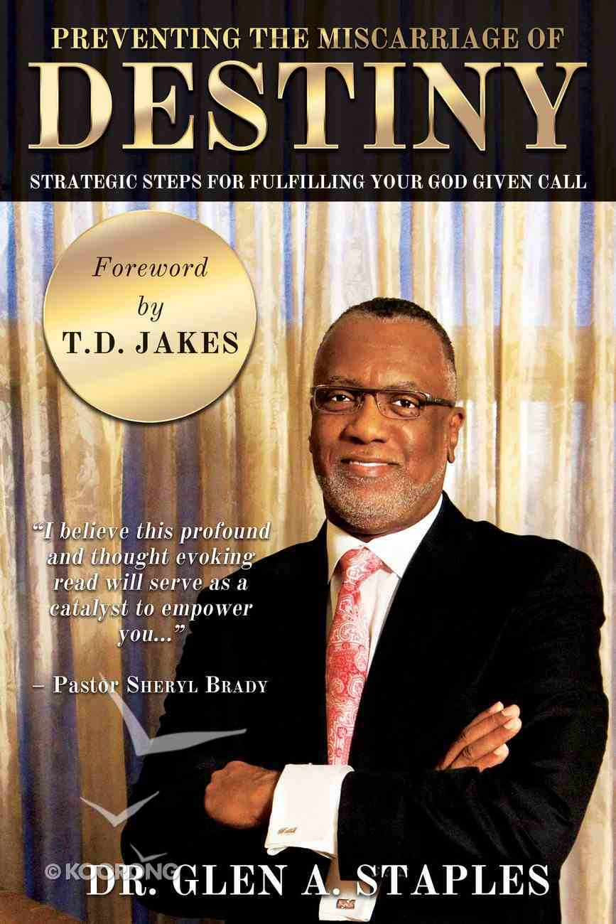 Preventing the Miscarriage of Destiny: Strategic Steps For Fulfilling Your God Given Call eBook