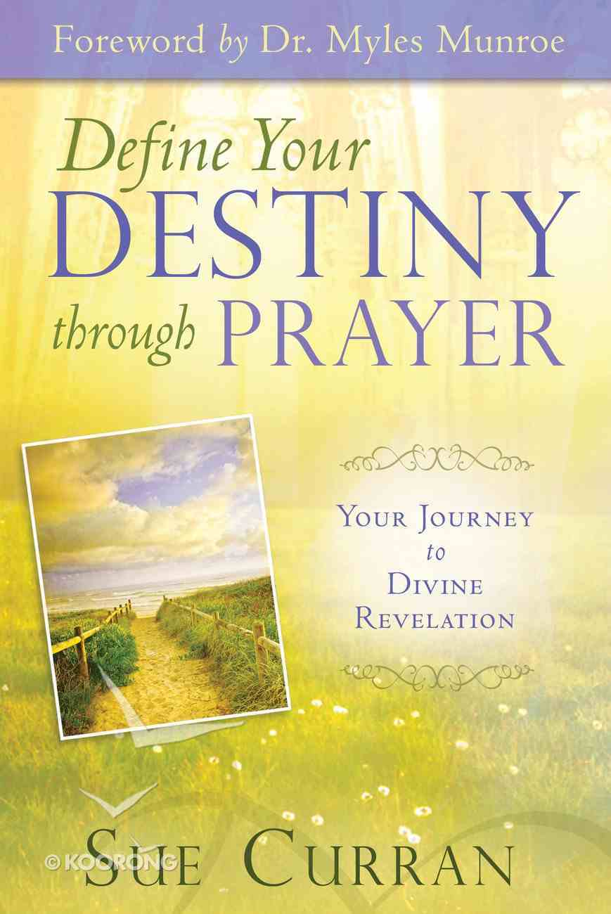 Define Your Destiny Through Prayer: Your Journey to Divine Revelation eBook