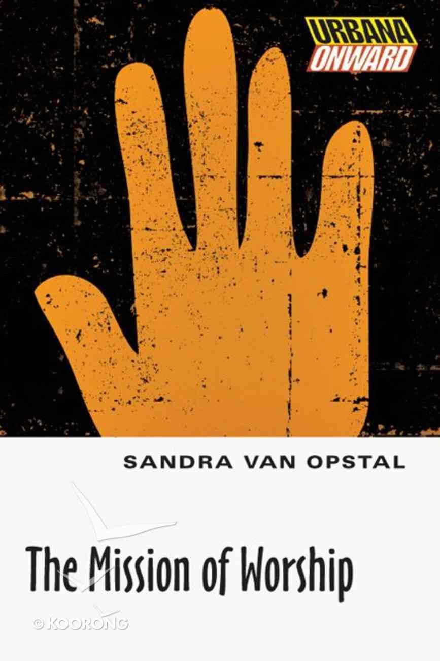 The Mission of Worship (Urbana Onward Series) Paperback