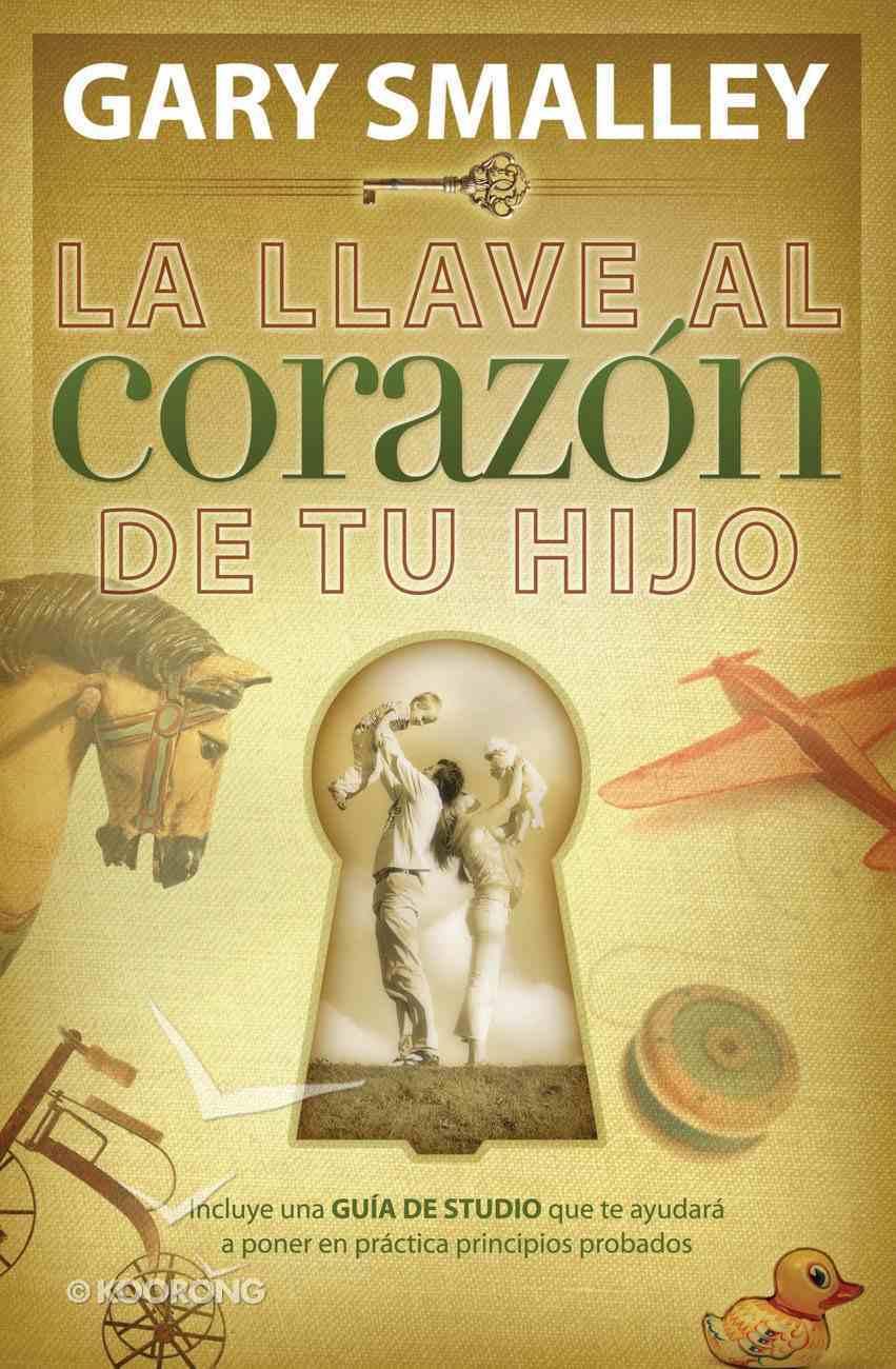 Llave Al Corazon De Tu Hij (Spanish) (Spa) (Key To Your Child's Heart, The) eBook