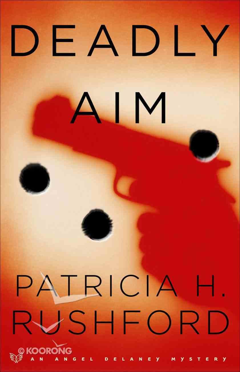 Deadly Aim (#01 in Angel Delaney Mystery Series) eBook